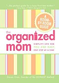 The Organized Mom: Simplify Life for You and Baby, One Step at a Time