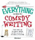 The Everything Guide to Comedy Writing: From Stand-Up to Sketch - All You Need to Succeed in the World of Comedy (Everything) Cover