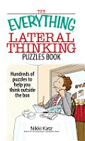 The Everything Lateral Thinking Puzzles Book: Hundreds of Puzzles to Help You Think outside the Box