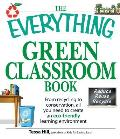The Everything Green Classroom Book: From Recycling to Conservation, All You Need to Create an Eco-Friendly Learning Environment (Everything) Cover