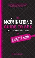 The Mominatrix's Guide to Sex: A No-Surrender Advice Book for Naughty Moms