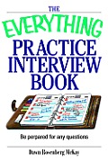 The Everything Practice Interview Book: Be Prepared for Any Question