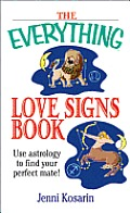 The Everything Love Signs Book: Use Astrology to Find Your Perfect Mate