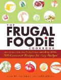 The Frugal Foodie Cookbook: 200 Gourmet Recipes for Any Budget Cover