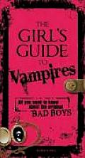 The Girl's Guide to Vampires: All You Need to Know about the Original Bad Boys Cover