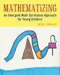 Mathematizing: An Emergent Math Curriculum Approach for Young Children