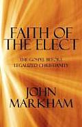 Faith of the Elect: The Gospel Before Legalized Christianity