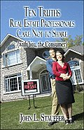 Ten Truths Real Estate Professionals Care Not to Share: (With You, the Consumer)