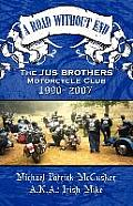 A Road Without End: The Jus Brothers Motorcycle Club, 1990-2007 by Michael Patric Mccusker Aka Irish Mike