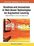 Solutions and Innovations in Web-Based Technologies for Augmented Learning: Improved Platforms, Tools, and Applications