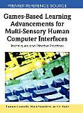 Games-Based Learning Advancements for Multi-Sensory Human Computer Interfaces: Techniques and Effective Practices