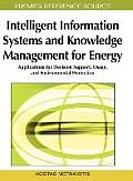 Intelligent Information Systems and Knowledge Management for Energy: Applications for Decision Support, Usage, and Environmental Protection