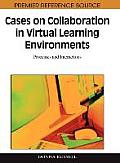 Cases on Collaboration in Virtual Learning Environments: Processes and Interactions