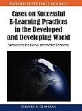 Cases on successful E-learning practices in the developed and developing world; methods for the global information economy