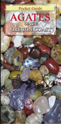 Agates of the Oregon Coast: An illustrated guide of information on agates, jasper, fossils & petrified wood commonly found on the Oregon Coast