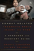 Combat-Related Traumatic Brain Injury and PTSD: A Resource and Recovery Guide