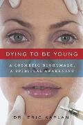 Dying to Be Young: A Cosmetic Nightmare, a Spiritual Awakening
