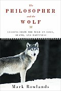 Philosopher and the Wolf: Lessons From the Wild on Love, Death, and Happiness (09 Edition)