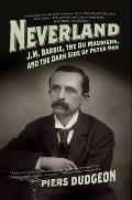 Neverland: J.M. Barrie, the Du Mauriers, and the Dark Side of Peter Pan Cover