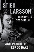 Stieg Larsson: Our Days in Stockholm