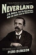 Neverland: J. M. Barrie, the Du Mauriers, and the Dark Side of Peter Pan Cover