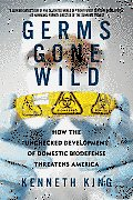 Germs Gone Wild: How the Unchecked Development of Domestic Biodefense Threatens America