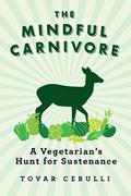 Mindful Carnivore A Vegetarians Hunt for Sustenance