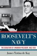 Roosevelt's Navy: The Education of a Warrior President, 1882-1920