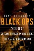 Black Ops: The Rise of Special Forces in the C.I.A., the S.A.S., and Mossad Cover