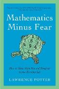 Mathematics Minus Fear How to Make Math Fun & Beneficial to Your Everyday Life