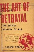 Art of Betrayal The Secret History of MI6 Life & Death in the British Secret Service