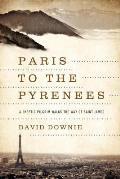 Paris to the Pyrenees A Skeptic Pilgrim Walks the Way of Saint James