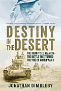 Destiny in the Desert The Road to El Alamein The Battle that Turned the Tide of World War II