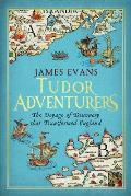 Tudor Adventurers The Voyage of...