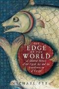 Edge of the World A Cultural History of the North Sea & the Transformation of Europe