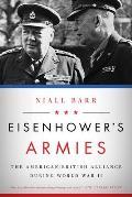 Eisenhowers Armies The American British Alliance during World War II