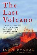The Last Volcano: A Man, a Romance, and the Quest to Understand Nature's Most Magnificant Fury