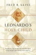 Leonardos Holy Child The Discovery of a Leonardo Da Vinci Masterpiece A Connoiseurs Search for Lost Art in America
