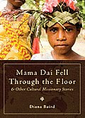 Mama Dai Fell Through the Floor: And Other Cultural Missionary Stories