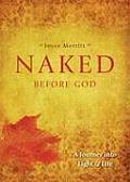 Naked Before God: A Journey Into Light & Life