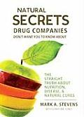 Natural Secrets Drug Companies Don't Want You to Know about: The Straight Truth about Nutrition, Disease, & Natural Cures