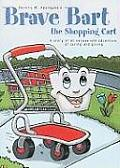 Brave Bart the Shopping Cart: A Story of an Escape and Adventure, of Caring and Giving