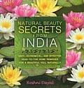 Natural Beauty Secrets from India: Easy, Economical, and Effective Head-To-Toe Home Remedies for a Beautiful You, Naturally