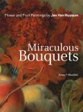 Miraculous Bouquets: Flower and Fruit Paintings