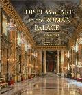 Display of Art in the Roman Palace, 1550-1750