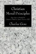 Christian Moral Principles: Seven Sermons Preached in Grosvenor Chapel as a Lenten Course in 1921