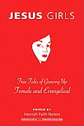 Jesus Girls: True Tales of Growing Up Female and Evangelical (Experiences in Evangelicalism) Cover