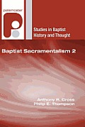 Baptist Sacramentalism 2 (Studies in Baptist History and Thought)