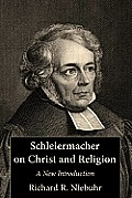 Schleiermacher on Christ and Religion: A New Introduction