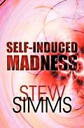 Self-Induced Madness